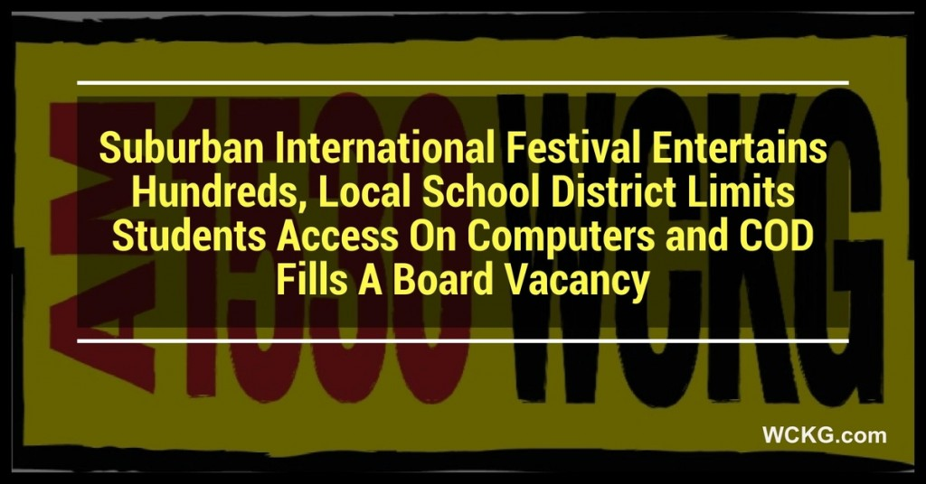 Suburban International Festival Entertains Hundreds, Local School District Limits Students Access On Computers and COD Fills A Board Vacancy